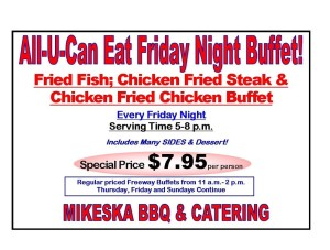 Join us for our ongoing Friday Night Buffet at our  Freeway Location. Mikeska Bar-B-Q 2730 US 59 El Campo TX  77437 800-388-2552